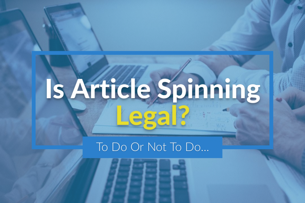 Is Article Spinning Legal?